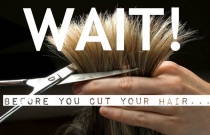 Wait! Before you Cut your Hair…