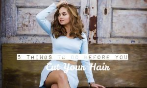 chelsa crockett 5 things to do before you cut your hair