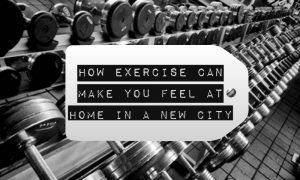 chelsea crockett How Exercise Can Make You Feel At Home in a New City