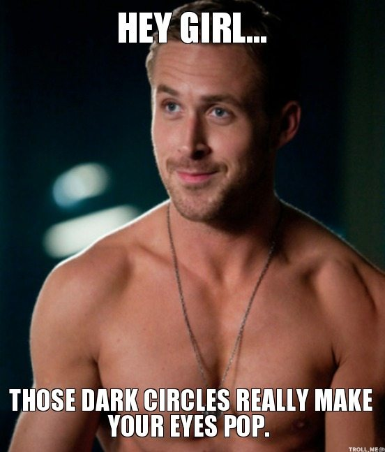 hey-girl-those-dark-circles-really-make-your-eyes-pop