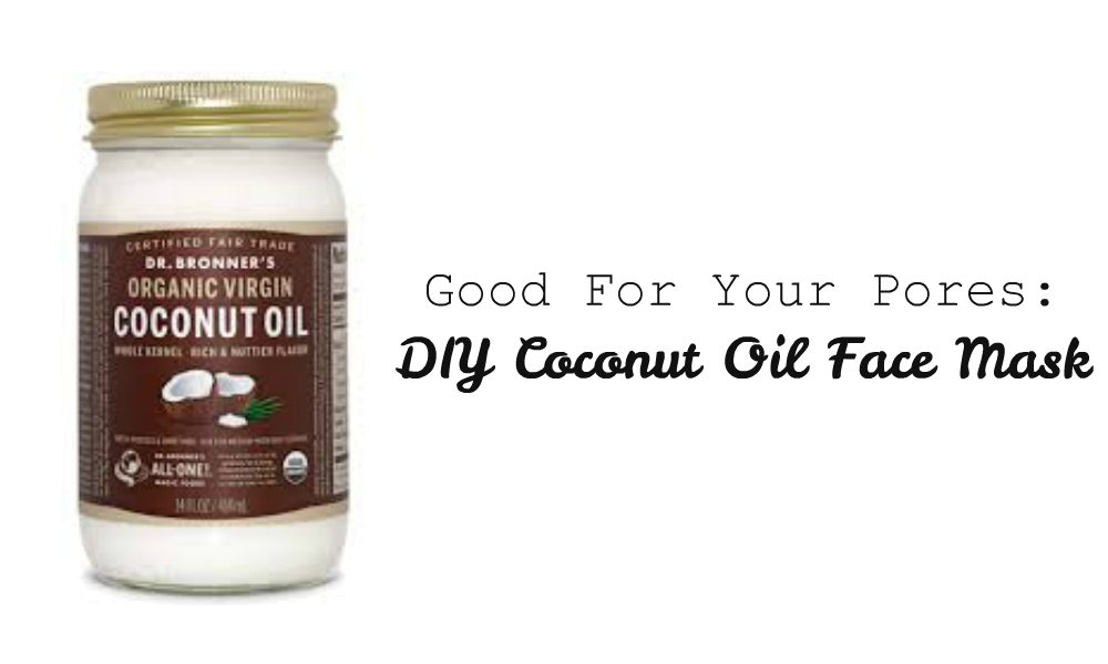 Good For Your Pores Diy Coconut Oil Face Mask Chelsea