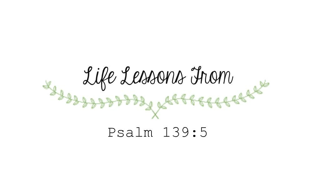 Life Lessons from Psalm 139:5 – Chelsea Crockett
